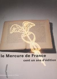 Marie-Françoise Quignard et  Collectif - Le Mercure de France - Cent un ans d'édition.