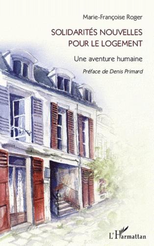 Marie-Françoise Roger - Solidarités nouvelles pour le logement - Une aventure humaine.