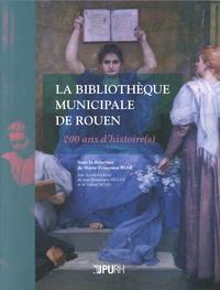 Marie-Françoise Rose - La bibliothèque municipale de Rouen - 200 ans d'histoire(s).