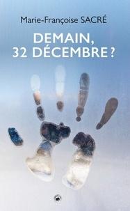 Marie-Françoise Sacré - Demain 32 décembre ?.