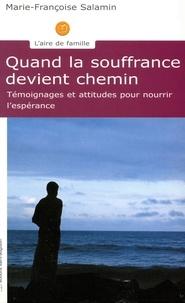 Marie-Françoise Salamin - Quand la souffrance devient chemin - Témoignages et attitudes pour nourrir l'espérance.