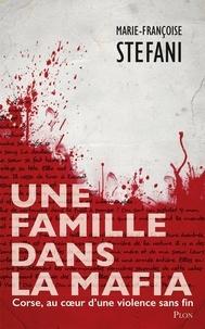 Marie-Françoise Stefani - Une famille dans la mafia.