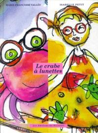 Marie-Françoise Vallée et Isabelle Petit - Le crabe à lunettes.