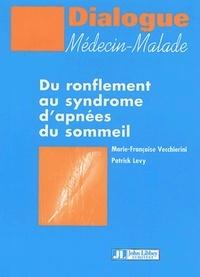 Marie-Françoise Vecchierini et Patrick Levy - Du ronflement au syndrome d'apnées du sommeil.