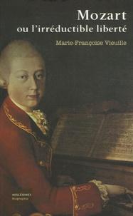 Marie-Françoise Vieuille - Mozart ou l'irréductible liberté.