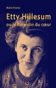 Marie Frantz - Etty Hillesum ou la floraison du cœur.