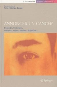 Marie-Frédérique Bacqué - Annoncer un cancer - Diagnostic, traitements, rémission, rechute, guérison, abstention....
