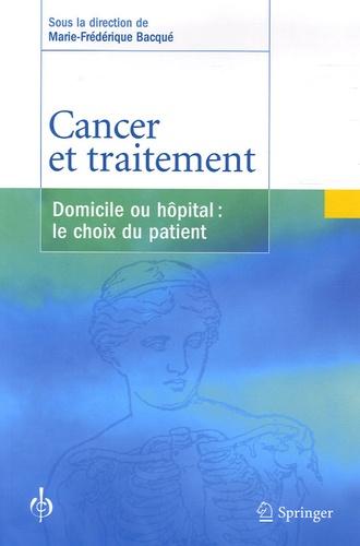 Marie-Frédérique Bacqué - Cancer et traitement - Domicile ou hôpital : le choix du patient.