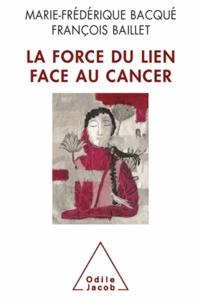Marie-Frédérique Bacqué et François Baillet - Force du lien face au cancer (La).