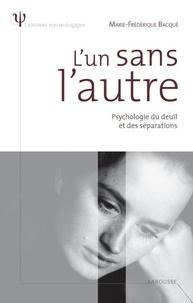 Marie-Frédérique Bacqué - L'un sans l'autre - Psychologie du deuil et des séparations.
