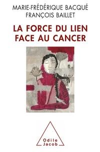 Marie-Frédérique Bacqué et François Baillet - La force du lien face au cancer.