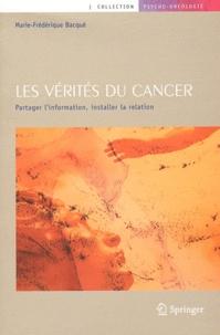 Marie-Frédérique Bacqué - Les vérités du cancer - Partager l'information, installer la relation.