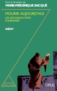 Marie-Frédérique Bacqué et  Collectif - Mourir aujourd'hui - Les nouveaux rites funéraires.