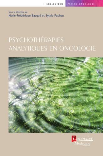 Marie-Frédérique Bacqué et Sylvie Pucheu - Psychothérapies analytiques en oncologie.