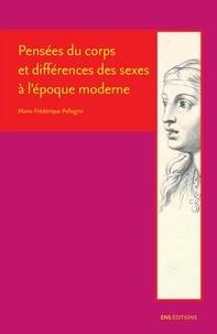 Marie-Frédérique Pellegrin - Pensées du corps et différences des sexes à l'époque moderne - Descartes, Cureau de la Chambre, Poulain de la Barre et Malebranche.