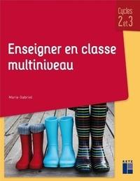 Enseigner en classe multiniveau- Cycles 2 et 3 - Marie Gabriel |
