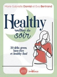 Marie Gabrielle Domizi et Eva Bertrand - Healthy routines du soir - 30 défis green, bien-être et healthy food.