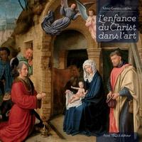 L'enfance du Christ dans l'art - Marie-Gabrielle Leblanc |