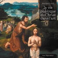 Marie-Gabrielle Leblanc - La vie publique du Christ dans l'art.