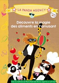 Marie-Gabrielle Perrin et Julie Olivier - The Panda Family  : La panda Agency - Découvre la magie des aliments en t'amusant.