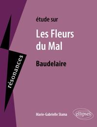 Marie-Gabrielle Slama - Etude sur Les fleurs du mal.