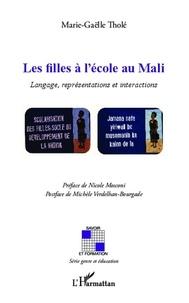 Marie-Gaëlle Tholé - Les filles à l'école au Mali - Langage, représentations et interactions.