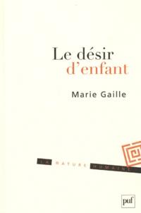 Marie Gaille - Le désir d'enfant - Histoire intime, enjeu politique.
