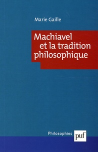 Marie Gaille - Machiavel et la tradition philosophique.