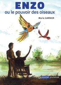 Marie Garnier - Enzo ou le pouvoir des oiseaux.