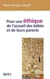 Marie Garrigue Abgrall - Pour une éthique de l'accueil des bébés et de leurs parents.