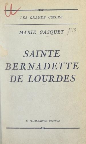 Marie Gasquet - Sainte Bernadette de Lourdes.