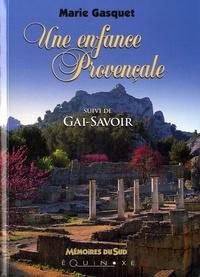 Marie Gasquet - Une enfance provençale suivi de Gai-savoir.