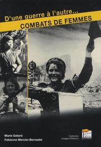 Marie Gatard et Fabienne Mercier-Bernadet - Combats de femmes - D'une guerre à l'autre....