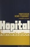 Marie Gatard et Henri Péquignot - Hôpital et humanisation.