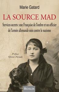 Marie Gatard - La source MAD - Services secrets : une Française de l'ombre et un officier de l'armée allemande unis contre le nazisme.