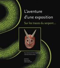 Marie Gautheron et Claire Merleau-Ponty - L'aventure d'une exposition - Sur les traces du serpent....