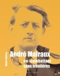 Marie Geffray - André Malraux - Un combattant sans frontières.