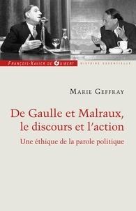 Marie Geffray - Charles de Gaulle et André Malraux, le discours et l'action - Ou la morale de l'éloquence.