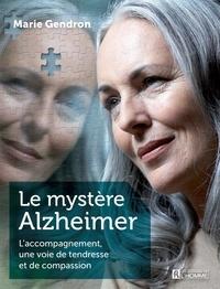 Marie Gendron - Le mystère Alzheimer - L'accompagnement, une voie de tendresse et de compassion.