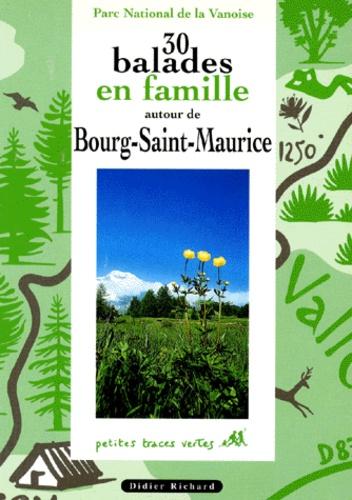 Marie-Geneviève Bourgeois - 30 balades en famille autour de Bourg-Saint-Maurice.