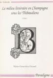 Marie-Geneviève Grossel et Bernard Ribémont - Le milieu littéraire en Champagne sous les Thibaudiens (1200-1270) (1).