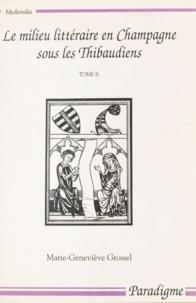 Marie-Geneviève Grossel et Bernard Ribémont - Le milieu littéraire en Champagne sous les Thibaudiens (1200-1270) (2).