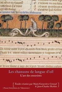 Marie-Geneviève Grossel et Jean-Charles Herbin - Les chansons de langue d'oïl - L'art des trouvères.