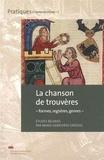 Marie-Geneviève Grossel - Les chansons de trouvères - Formes, registres, genres.