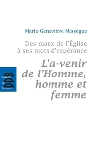 Feriasdhiver.fr Des maux de l'Eglise à ses mots d'espérance - Volume 2, L'a-venir de l'Homme, homme et femme Image