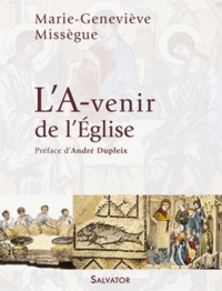 Marie-Geneviève Missègue - Des maux de l'Eglise à ses mots d'espérance - Volume 3, L'a-venir de l'Eglise.