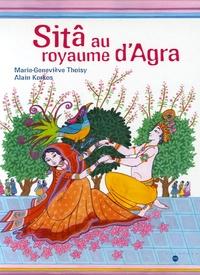 Marie-Geneviève Thoisy et Alain Korkos - Sitâ au royaume d'Agra.