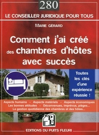 Marie Gérard - Comment j'ai créé des chambres d'hôtes avec succès - Tout ce que j'aurais voulu (dû ?) savoir avant d'ouvrir ma maison d'hôtes !.
