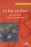 Marie-Gérard Dubois - La joie en Dieu - Les trois âges de la vie spirituelle.