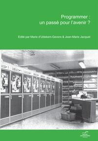 Marie Gevers et Jean-Marie Jacquet - Programmer : un passé pour l'avenir? - Actes de l'après-midi consacré à l'histoire de l'informatique dans le cadre des 40 ans de la Faculté d'informatique - Université de Namur.